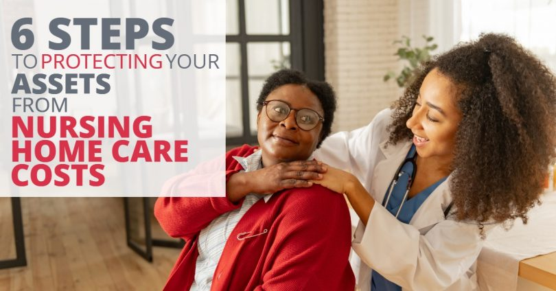 6 STEPS TO PROTECTING YOUR ASSETS FROM NURSING HOME CARE COSTS_6 STEPS TO PROTECTING YOUR ASSETS FROM NURSING HOME CARE COSTS-ElderLawFirm-2
